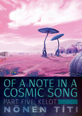 Of A Note In A Cosmic Song – Part Five: Kelot